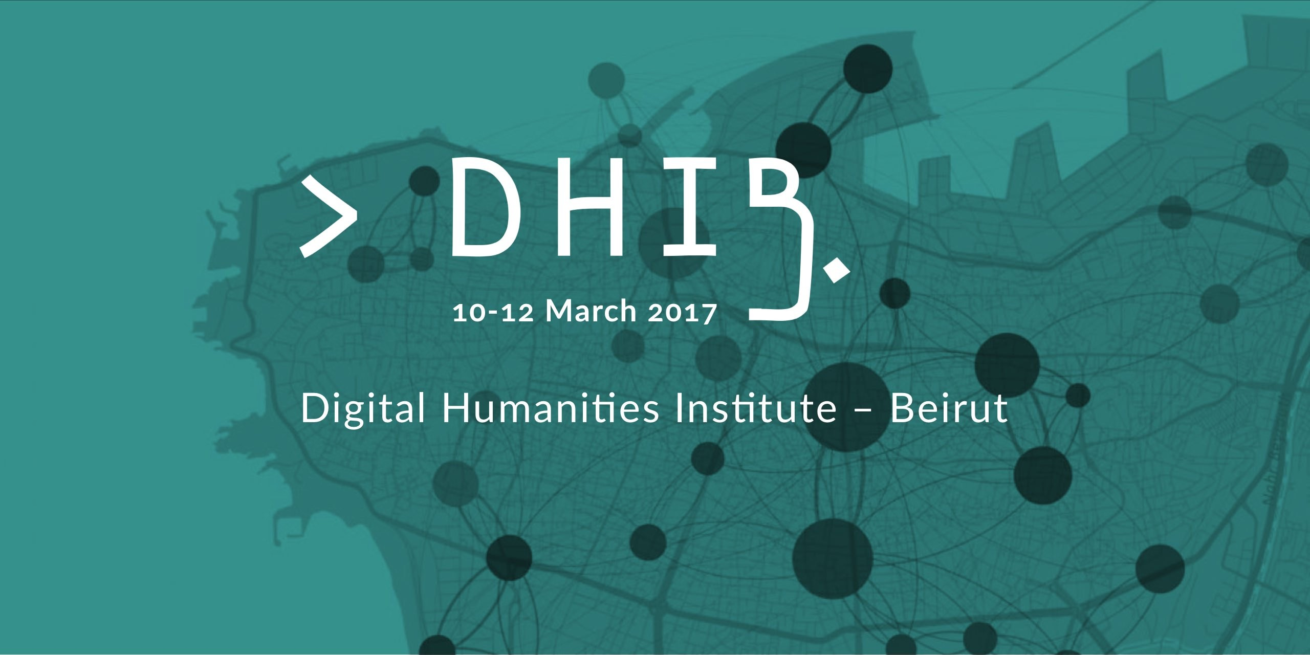DHI-B: Digital Humanities Institute – Beirut 2017, 10–12 March 2017